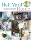Half Yard (TM) Home : Easy Sewing Projects Using Left-Over Pieces of Fabric - Book