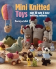Mini Knitted Toys : Over 30 Cute & Easy Knitting Patterns - Book