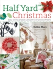 Half Yard (TM) Christmas : Easy Sewing Projects Using Left-Over Pieces of Fabric - Book