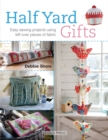 Half Yard (TM) Gifts : Easy Sewing Projects Using Leftover Pieces of Fabric - Book
