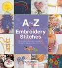 A-Z of Embroidery Stitches : A Complete Manual for the Beginner Through to the Advanced Embroiderer - Book