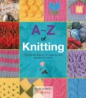 A-Z of Knitting : The Ultimate Guide for the Beginner Through to the Advanced Knitter - Book
