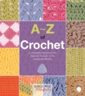 A-Z of Crochet : A Complete Manual for the Beginner Through to the Advanced Stitcher - Book