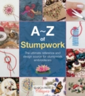 A-Z of Stumpwork : The Ultimate Reference and Design Source for Stumpwork Embroiderers - Book