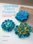 Japanese Fabric Flowers : 65 Decorative Kanzashi Flowers to Make - Book
