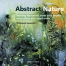 Abstract Nature : Painting the Natural World with Acrylics, Watercolour and Mixed Media - Book