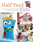 Half Yard (TM) Kids : Sew 20 Colourful Toys and Accessories from Leftover Pieces of Fabric - Book