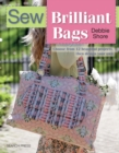 Sew Brilliant Bags : Choose from 12 Beautiful Projects, Then Design Your Own - Book