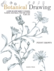 Botanical Drawing : A Step-by-Step Guide to Drawing Flowers, Vegetables, Fruit and Other Plant Life - Book