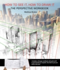 How to See It, How to Draw It: The Perspective Workbook : Unique Exercises with More Than 100 Vanishing Points to Figure out - Book