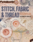 Stitch, Fabric & Thread : An Inspirational Guide for Creative Stitchers - Book