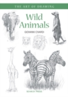 Art of Drawing: Wild Animals : How to Draw Elephants, Tigers, Lions and Other Animals - Book