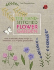The Hand-Stitched Flower Garden : Over 45 Beautiful Floral Designs to Embroider, Plus 20 Great Project Ideas - Book