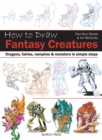 How to Draw: Fantasy Creatures : Dragons, Fairies, Vampires and Monsters in Simple Steps - Book