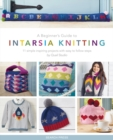 A Beginner's Guide to Intarsia Knitting : 11 Simple Inspiring Projects with Easy to Follow Steps - Book