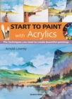 Start to Paint with Acrylics : The Techniques You Need to Create Beautiful Paintings - Book