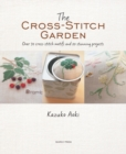 The Cross-Stitch Garden : Over 70 Cross-Stitch Motifs with 20 Stunning Projects - Book
