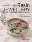 How to Make Resin Jewellery : With Over 50 Inspirational Step-by-Step Projects - Book