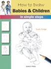 How to Draw: Babies & Children : In Simple Steps - Book