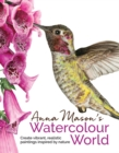 Anna Mason's Watercolour World : Create Vibrant, Realistic Paintings Inspired by Nature - Book