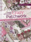 Hand-Stitched Crazy Patchwork : More Than 160 Techniques and Stitches to Create Original Designs - Book