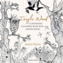 Tangle Wood : A Captivating Colouring Book with Hidden Jewels - Book