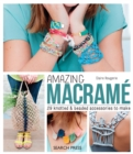 Amazing Macrame : 29 Knotted & Beaded Accessories to Make - Book