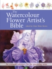 The Watercolour Flower Artist's Bible : An Essential Reference for the Practising Artist - Book