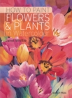 How to Paint Flowers & Plants : In Watercolour - Book