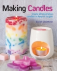 Making Candles : Create 20 Decorative Candles to Keep or to Give - Book