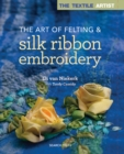 The Textile Artist: The Art of Felting & Silk Ribbon Embroidery - Book