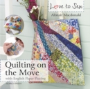 Love to Sew: Quilting On The Move : With English Paper Piecing - Book