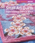The Textile Artist: Small Art Quilts : Explorations in Paint & Stitch - Book