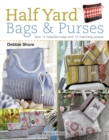 Half Yard (TM) Bags & Purses : Sew 12 Beautiful Bags and 12 Matching Purses - Book