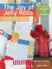 The Joy of Jelly Rolls : A Complete Guide to Quilting and Sewing Using Jelly Rolls - Book