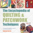 The Encyclopedia of Quilting & Patchwork Techniques : A Comprehensive Visual Guide to Traditional and Contemporary Techniques - Book