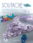 Soutache : How to Make Beautiful Braid-and-Bead Embroidered Jewellery and Accessories - Book