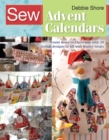Sew Advent Calendars : Count Down to Christmas with 20 Stylish Designs to Fill with Festive Treats - Book