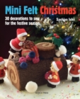 Mini Felt Christmas : 30 Decorations to Sew for the Festive Season - Book