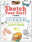 Sketch Your Stuff : 200 Things to Draw and How to Draw Them - Book