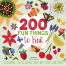 200 Fun Things to Knit : Decorative Flowers, Leaves, Bugs, Butterflies and More! - Book