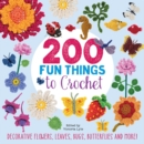 200 Fun Things to Crochet : Decorative Flowers, Leaves, Bugs, Butterflies and More! - Book