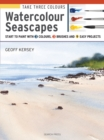 Take Three Colours: Watercolour Seascapes : Start to Paint with 3 Colours, 3 Brushes and 9 Easy Projects - Book