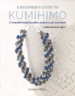A Beginner's Guide to Kumihimo : 12 Beautiful Braided Jewellery Projects to Get You Started - Book
