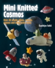Mini Knitted Cosmos : Over 40 Woolly Aliens, Rockets, Planets and Other Astro-Knits - Book