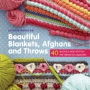 Beautiful Blankets, Afghans and Throws : 40 Blocks & Stitch Patterns to Crochet - Book
