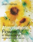 Jean Haines' Atmospheric Flowers in Watercolour : Painting with Energy and Life - Book