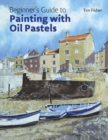 Beginner's Guide to Painting with Oil Pastels : Projects, Techniques and Inspiration to Get You Started - Book