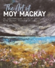 The Art of Moy Mackay : An Inspirational Guide to Painting with Felted Fibres & Stitch - Book