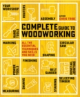 Complete Guide to Woodworking : All the Essential Techniques and Skills You Need - Book